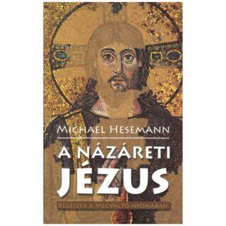 Michael Hesemann - A Názáreti Jézus – régészek a Megváltó nyomában