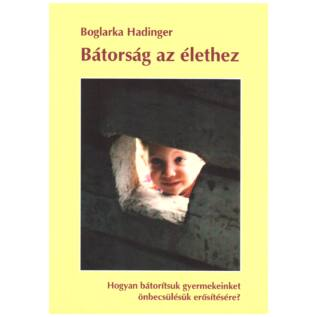 Boglarka Hadinger - Bátorság az élethez – Hogyan bátorítsuk gyermekeinket önbecsülésük erősítésére?