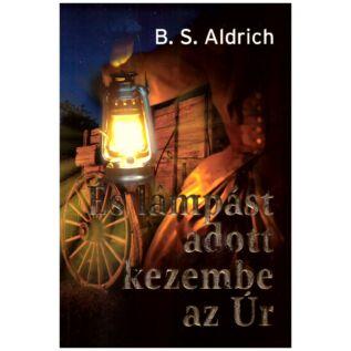 B.S. Aldrich - És lámpást adott kezembe az Úr