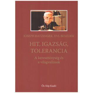 Joseph Ratzinger, XVI. Benedek  - Hit, igazság, tolerancia - A kereszténység és a világvallások
