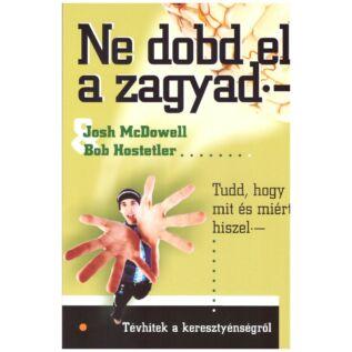 Josh McDowell-Bob Hostetler - Ne dobd el a zagyad!
