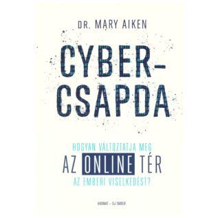 Dr. Mary Aiken - Cyber-csapda  Hogyan változtatja meg az online tér az emberi viselkedést?