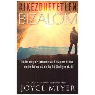 Joyce Meyer - Kikezdhetetlen bizalom