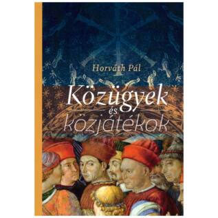 Horváth Pál - Közügyek és közjátékok