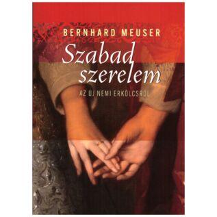Bernhard Meuser - Szabad szerelem  - az új nemi erkölcsről