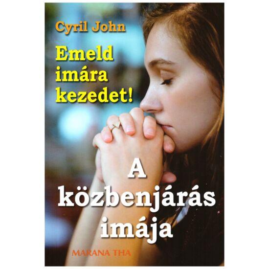 Cyril John - Emeld imára kezedet - A közbenjárás imája