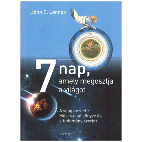 John C. Lennox - 7 nap amely megosztja a világot – A világ kezdete Mózes első könyve és a tudomány szerint