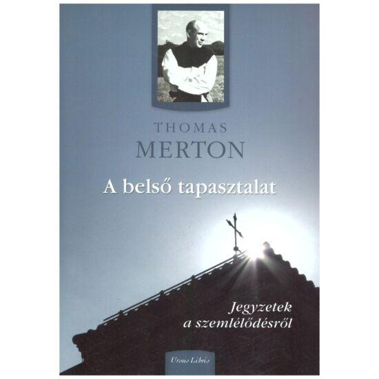 Thomas Merton - A belső tapasztalat – jegyzetek a szemlélődésről