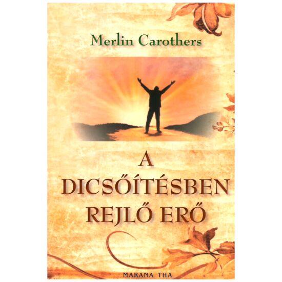 Merlin Carothers - A dicsőítésben rejlő erő