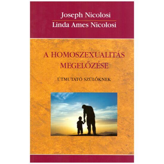 Joseph Nicolosi – Linda Ames Nicolosi - A homoszexualitás megelőzése