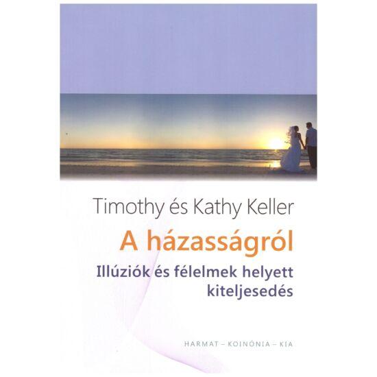 Timothy és Kathy Keller - A házasságról – Illúziók és felelmek helyett kiteljesedés