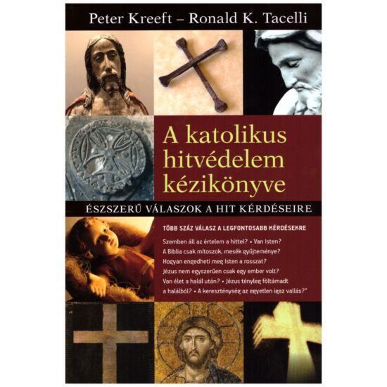 Peter Kreeft-Ronald K. Tacelli - A katolikus hitvédelem kézikönyve