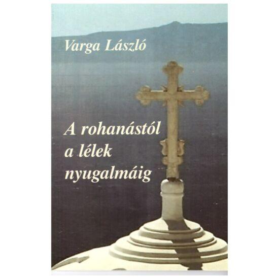Varga László - A rohanástól a lélek nyugalmáig