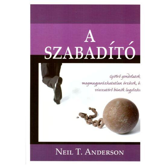Neil T. Anderson - A szabadító – Gyötrő gondolatok, megmagyarázhatatlan érzések, vissztérő bűnök legyőzése