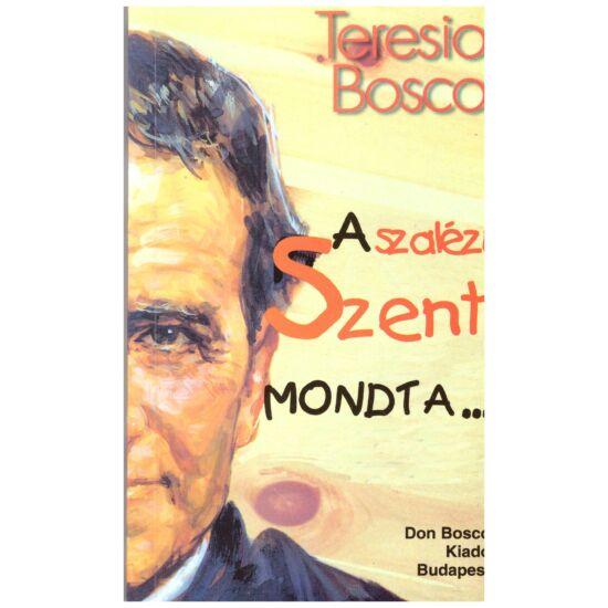 Teresio Bosco - A szalézi szent mondta