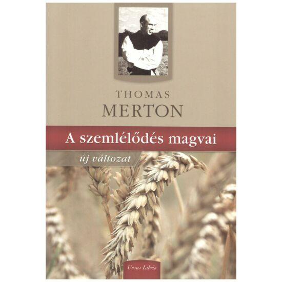 Thomas Merton - A szemlélődés magvai