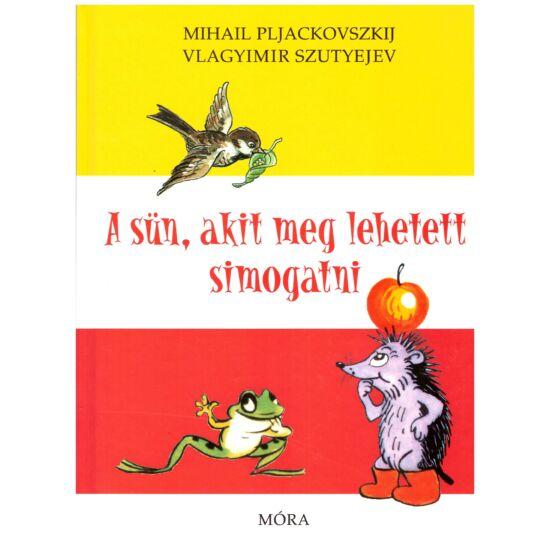 Mihail Pljackovszkij – Vlagyimis Szutyejev - A sün, akit meg lehetett simogatni
