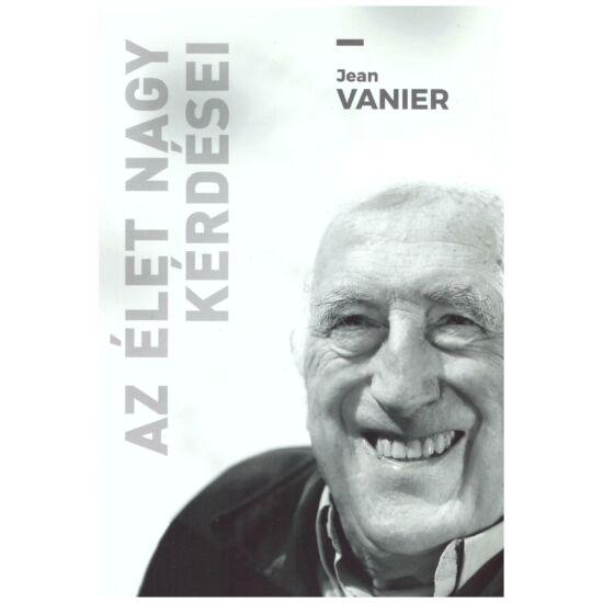 Jean Vanier - Az élet nagy kérdései