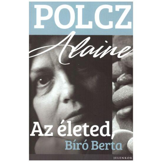 Polcz Alaine - Az életed Bíró Berta