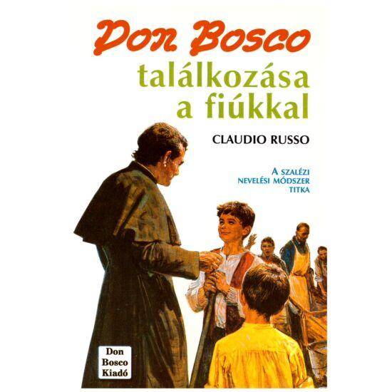 Claudio Russo - Don Bosco találkozása a fiúkkal – A szalézi nevelési módszer titka
