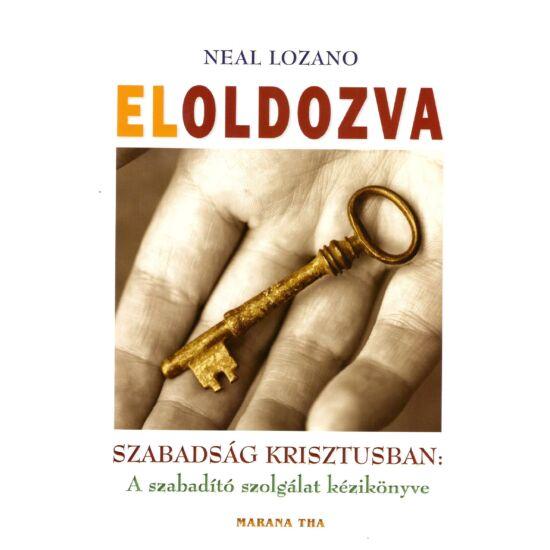 Neal Lozano - Eloldozva – A szabadító szolgálat kézikönyve