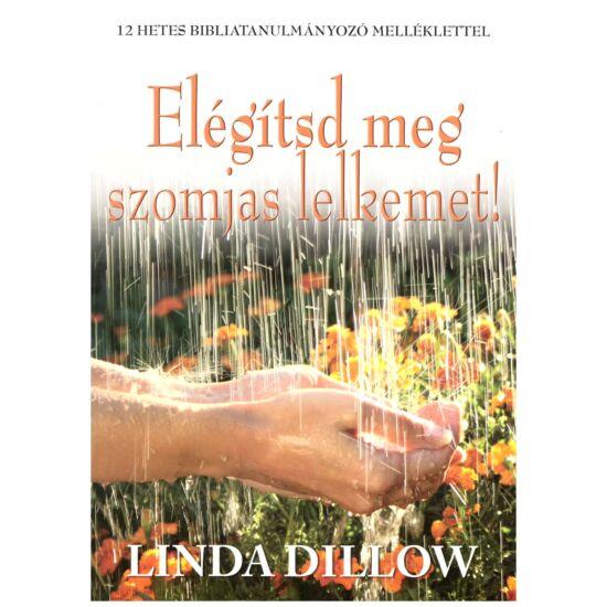 Linda Dillow - Elégítsd meg szomjas lelkemet!