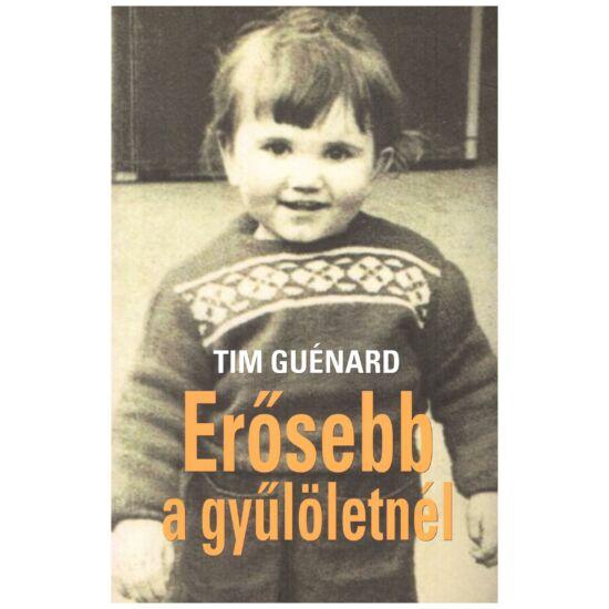 Tim Guénard - Erősebb a gyűlöletnél