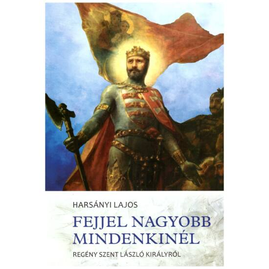 Harsányi Lajos - Fejjel nagyobb mindenkinél – regény szent László királyról