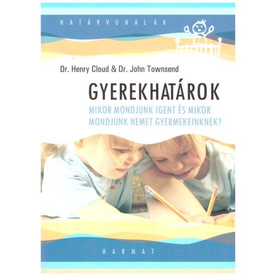 Dr. Henry Cloud – Dr. John Townsend - Gyerekhatárok – Mikor mondjunk igent, és mikor mondjunk nemet gyermekeinknek?