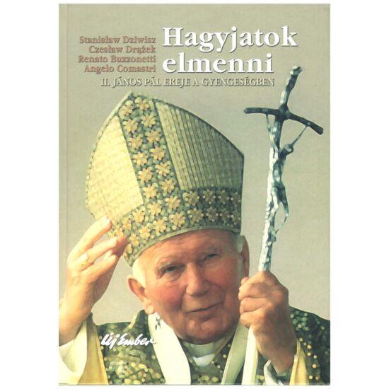 Stanislaw Dziwisz-Czeslaw Drazek - Hagyjatok elmenni – II. János Pál ereje a gyengeségben