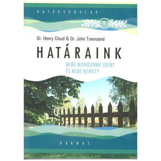 Dr. Henry Cloud – Dr. John Townsend - Határaink – Mire mondjunk igent és mire nemet?