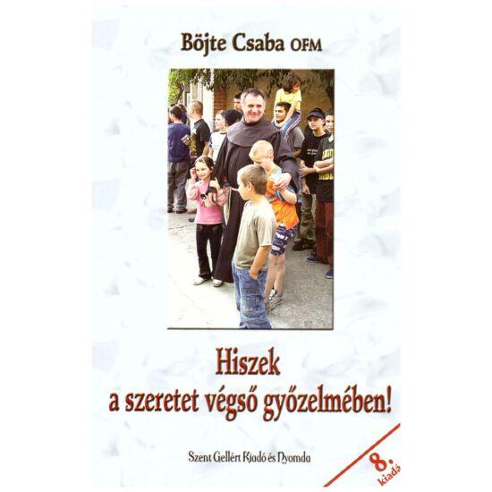 Böjte Csaba OFM - Hiszek a szeretet végső győzelmében!