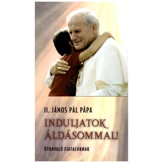 II. János Pál pápa - Induljatok áldásommal! - Útravaló fiataloknak