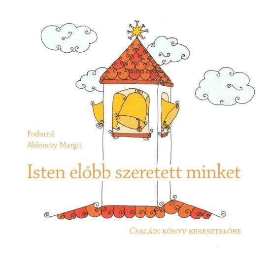 Fodorné Ablonczy Margit - Isten előbb szeretett minket – családi könyv keresztlőre