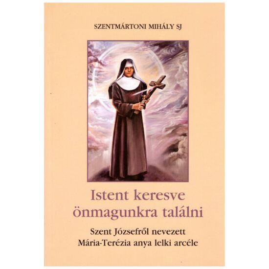 Szentmártoni Mihály SJ - Istent keresve önmagunkra találni – Szent Józsefről nevezett Mária-Terézia anya lelki arcéle