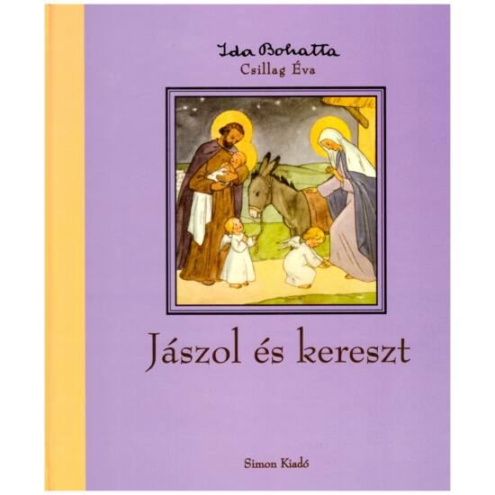 Ida Bohatta – Csillag Éva - Jászol és kereszt