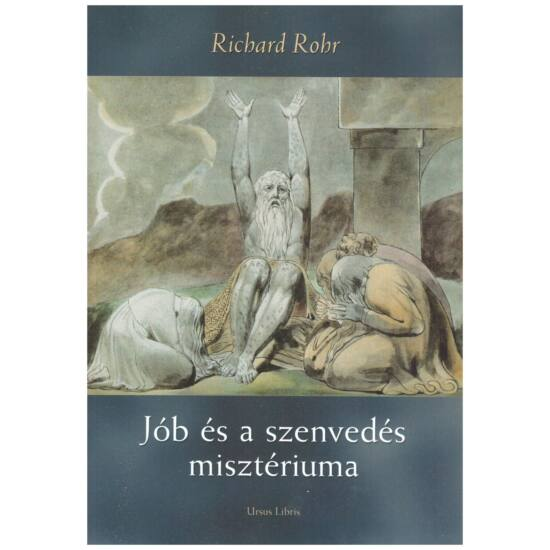 Richard  Rohr - Jób és a szenvedés misztériuma