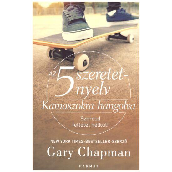 Gary Chapman - Kamaszokra hangolva – Szeresd feltétel nélkül!