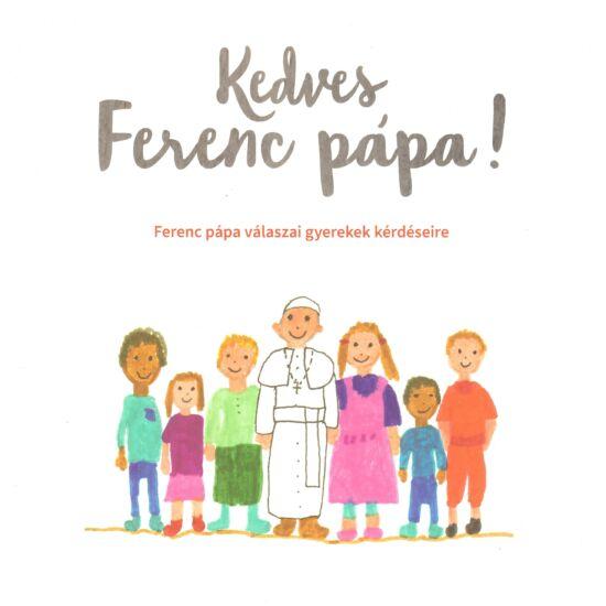 Kedves Ferenc pápa! - Ferenc pápa válaszai gyerekek kérdéseire