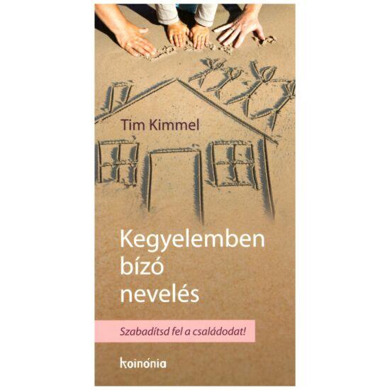 Tim Kimmel - Kegyelemben bízó nevelés – Szabadítsd fel családodat!