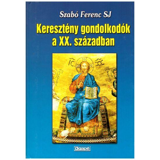 Szabó Ferenc SJ - Keresztény gondolkodók a XX. században