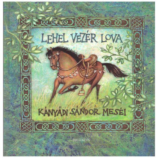 Kányádi Sándor - Lehel vezér lova – mesék