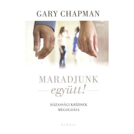Gary Chapman - Maradjunk együtt – Házassági krízisek megoldása