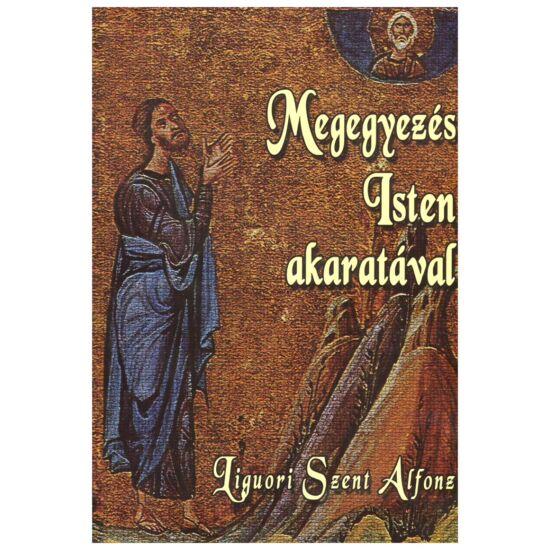 liguori Sznet Alfonz - Megegyezés Isten akaratával