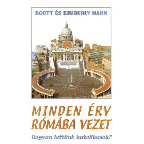 Scott és Kimberly Hahn - Mindenn érv Rómába vezet