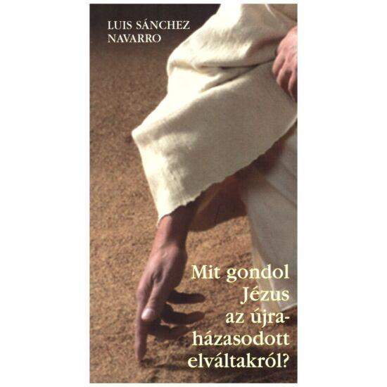Luis Sanchez Navarro - Mit gondol Jézus az újraházasodott elváltakról?