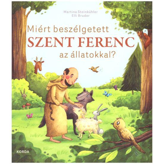 Martina Steinkühler - Miért beszélgetett Szent Ferenc az állatokkal?