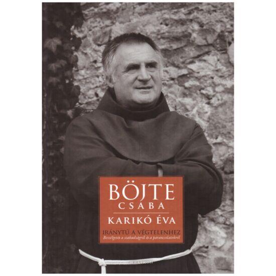 Böjte Csaba - Karikó Éva - Iránytű a végtelenhez