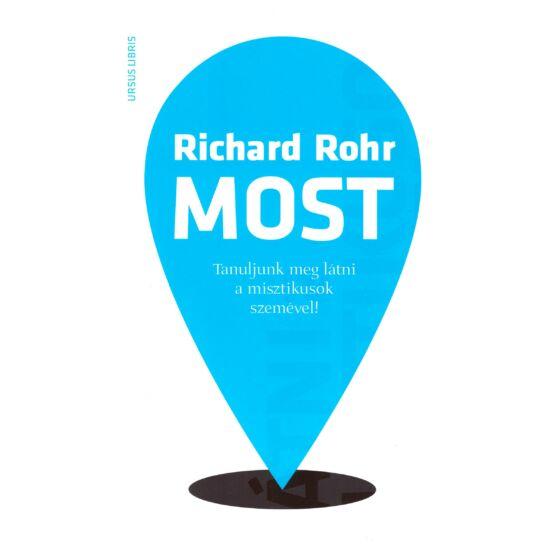 Richard  Rohr - Most – Tanuljunk meg látni a misztikusok szemével