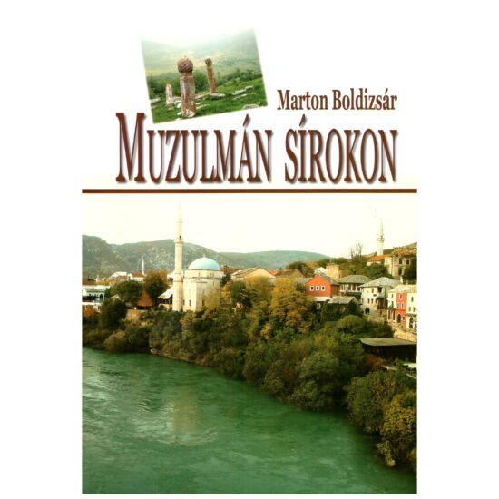 Marton Boldizsár - Muzulmán sírokon